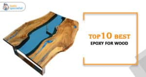 Top 10 Best Epoxy for Wood In 2020